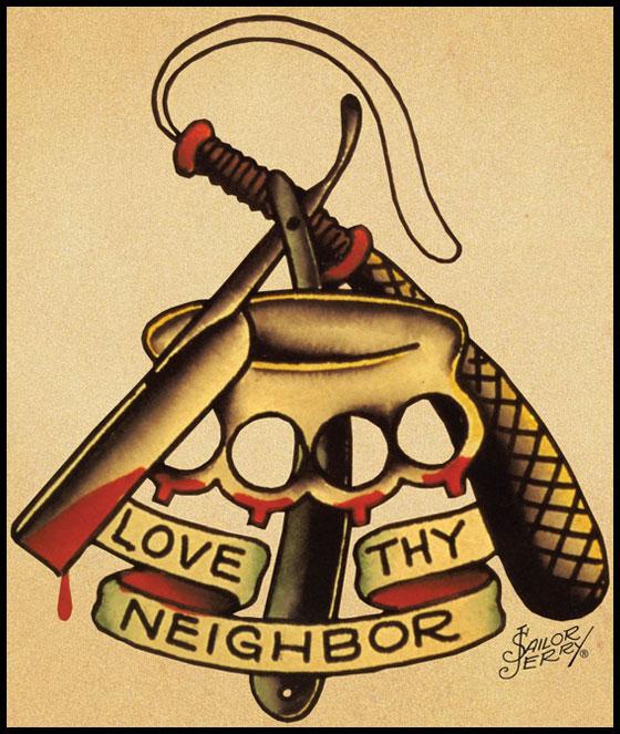 Sailor Jerry Love Thy Neighbor Tattoo - so true ;-)